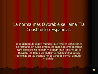 """La norma mas favorable se llama  """"la Constitución Española""""."""