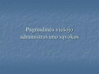 Pagrindinės viešojo administravimo sąvokos