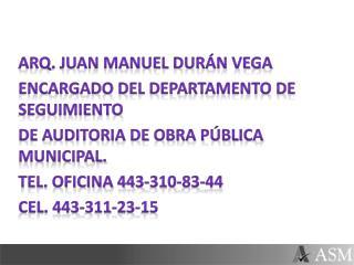 Arq. Juan Manuel Durán Vega Encargado del Departamento de Seguimiento