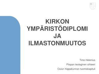 Timo Helenius Piispan teologinen sihteeri Oulun hiippakunnan tuomiokapituli