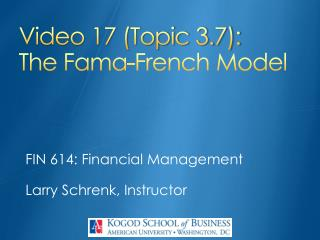 Video 17 (Topic 3.7): The Fama-French Model