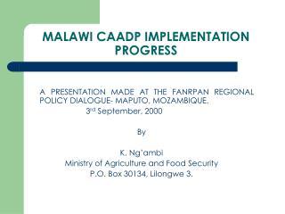 MALAWI CAADP IMPLEMENTATION PROGRESS