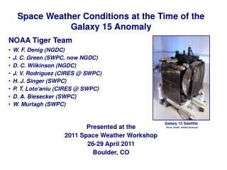 Space Weather Conditions at the Time of the Galaxy 15 Anomaly NOAA Tiger Team W. F.  Denig  (NGDC)