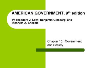 AMERICAN GOVERNMENT, 9 th  edition by Theodore J. Lowi, Benjamin Ginsberg, and  Kenneth A. Shepsle
