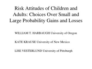 Risk Attitudes of Children and Adults: Choices Over Small and Large Probability Gains and Losses