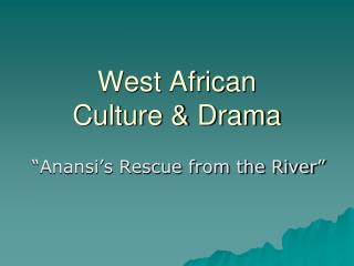 West African Culture & Drama