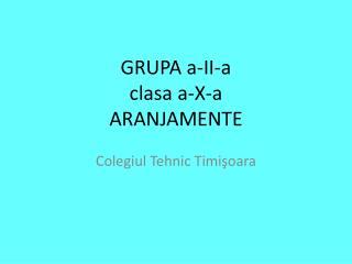 GRUPA a-II-a clasa  a-X-a ARANJAMENTE