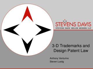 3-D Trademarks and Design Patent Law Anthony Venturino Steven Lustig