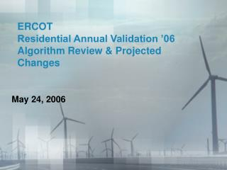 ERCOT Residential Annual Validation '06 Algorithm Review & Projected Changes