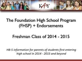The Foundation High School Program (FHSP) + Endorsements Freshman Class of 2014 - 2015