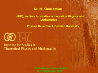 Ali. N. Khorramian (IPM), Institute for studies in theoretical Physics and