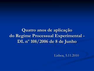 Quatro anos de aplicação  do Regime Processual Experimental - DL nº 108/2006 de 8 de Junho