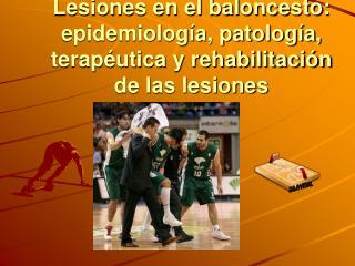 Lesiones en el baloncesto: epidemiología, patología, terapéutica y rehabilitación de las lesiones