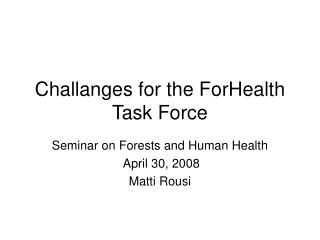 Challanges for the ForHealth Task Force