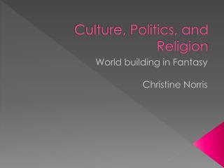 Culture, Politics, and Religion