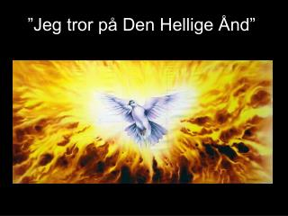 """""""Jeg tror på Den Hellige Ånd"""""""