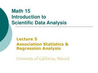 Lecture 5 Association Statistics & Regression Analysis University of California, Merced