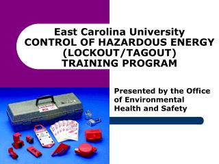 East Carolina University CONTROL OF HAZARDOUS ENERGY (LOCKOUT/TAGOUT) TRAINING PROGRAM