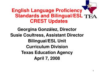 English Language Proficiency Standards and Bilingual/ESL CREST Updates Georgina González, Director