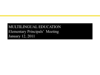 MULTILINGUAL EDUCATION Elementary Principals'  Meeting January 12, 2011