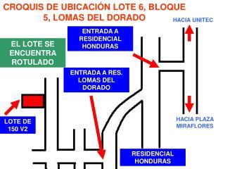 CROQUIS DE UBICACI�N LOTE 6, BLOQUE 5, LOMAS DEL DORADO