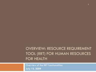 OVERVIEW: RESOURCE REQUIREMENT TOOL (RRT) FOR HUMAN RESOURCES FOR HEALTH