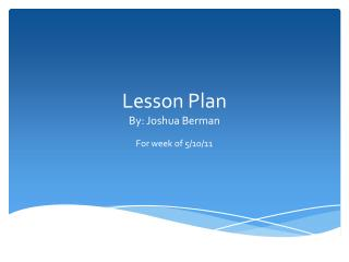 Lesson Plan By: Joshua Berman
