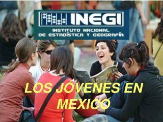 LOS JÓVENES EN MEXICO