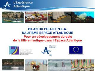 BILAN DU PROJET N.E.A.   NAUTISME ESPACE ATLANTIQUE Pour un développement durable