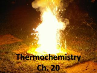 Thermochemistry  Ch. 20
