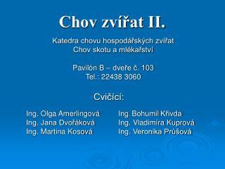 Katedra chovu hospodářských zvířat Chov skotu a mlékařství Pavilón B – dveře č. 103