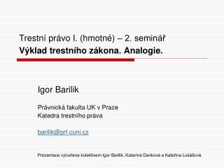 Trestní právo I. (hmotné) – 2. seminář Výklad trestního zákona. Analogie .
