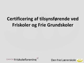 Certificering af tilsynsførende ved Friskoler og Frie Grundskoler