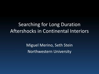Searching for Long Duration Aftershocks in Continental Interiors