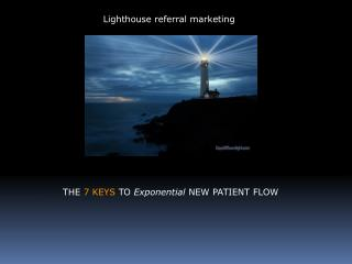 THE 7 KEYS TO Exponential NEW PATIENT FLOW