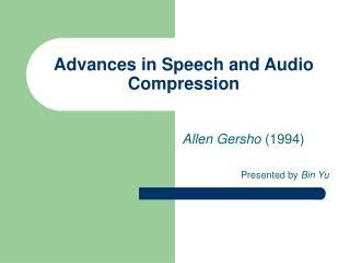 Advances in Speech and Audio Compression