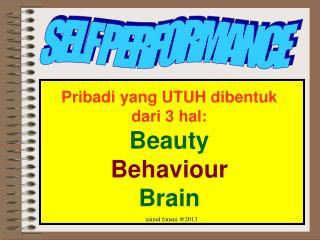 Pribadi yang UTUH dibentuk dari 3 hal: Beauty Behaviour Brain