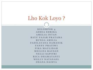 Lho Kok Loyo ?