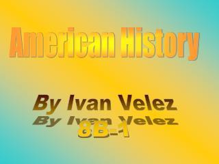 By Ivan Velez 8B-1