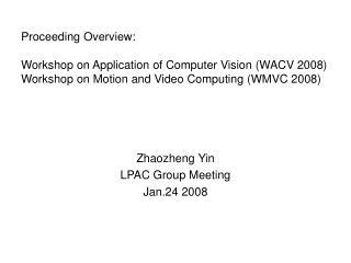 Zhaozheng Yin LPAC Group Meeting Jan.24 2008