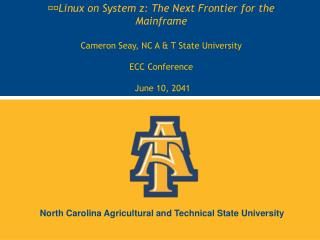 Linux on System z: The Next Frontier for the Mainframe  Cameron Seay, NC A & T State University