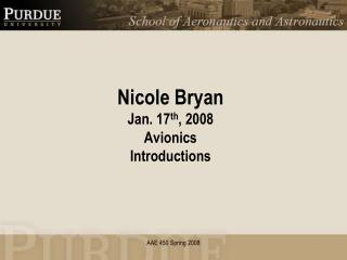Nicole Bryan Jan. 17 th , 2008 Avionics Introductions