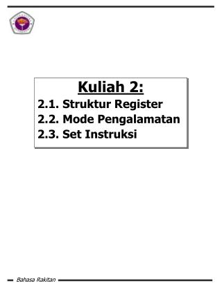 Kuliah 2: 2.1. Struktur Register 2.2. Mode Pengalamatan 2.3. Set Instruksi