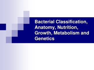 Bacterial Classification, Anatomy, Nutrition, Growth, Metabolism and Genetics