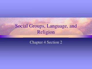 Social Groups, Language, and Religion