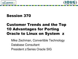 Session 370 Customer Trends and the Top 10 Advantages for Porting Oracle to Linux on System  z