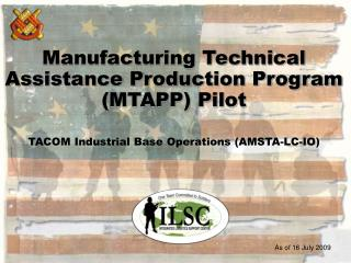 Manufacturing Technical Assistance Production Program MTAPP Pilot    TACOM Industrial Base Operations AMSTA-LC-IO