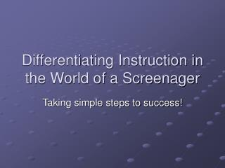 Differentiating Instruction in the World of a Screenager
