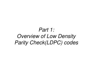 Part 1: Overview of Low Density Parity Check(LDPC) codes