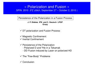 « Polarization and Fusion » SPIN  2010  (FZ Jülich, September 27 – October 2, 2010 )